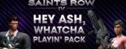 Saints Row IV Hey Ash Whatcha Playin? Pack DLC